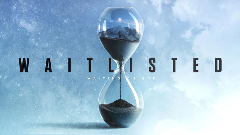 Wait listed - waiting on God